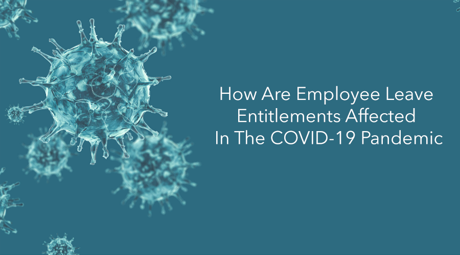 How Are Employee Leave Entitlements Affected In The COVID-19 Pandemic