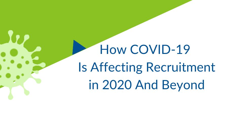 How COVID-19 Is Affecting Recruitment in 2020 And Beyond