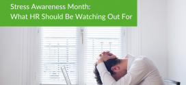 Stress Awareness Month: What HR Should Be Watching Out For